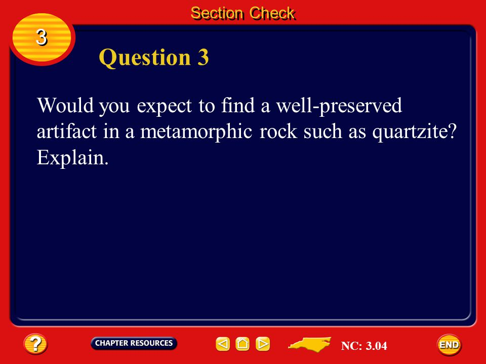 Section Check 3. Question 3. Would you expect to find a well-preserved artifact in a metamorphic rock such as quartzite Explain.