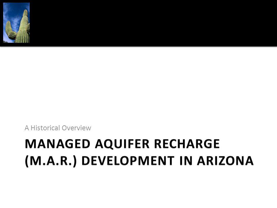 MANAGED AQUIFER RECHARGE (M.A.r.) DEVELOPMENT IN ARIZONA
