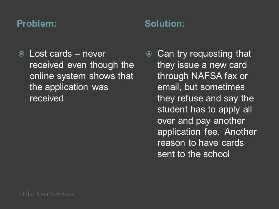 Problem: Solution: Lost cards – never received even though the online system shows that the application was received.