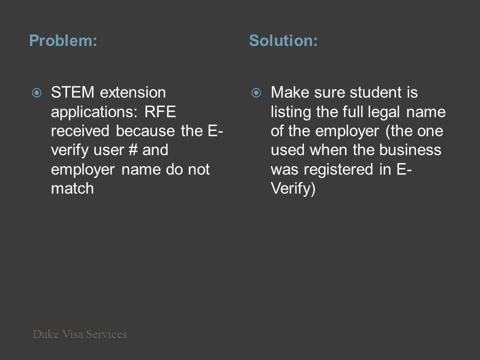 Problem: Solution: STEM extension applications: RFE received because the E-verify user # and employer name do not match.