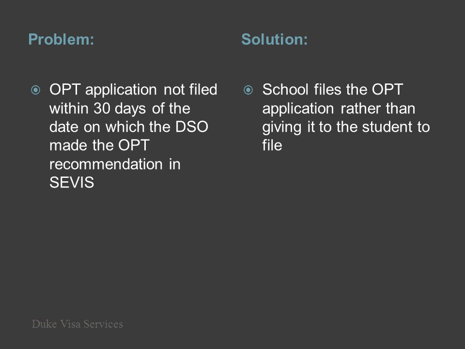 Problem: Solution: OPT application not filed within 30 days of the date on which the DSO made the OPT recommendation in SEVIS.