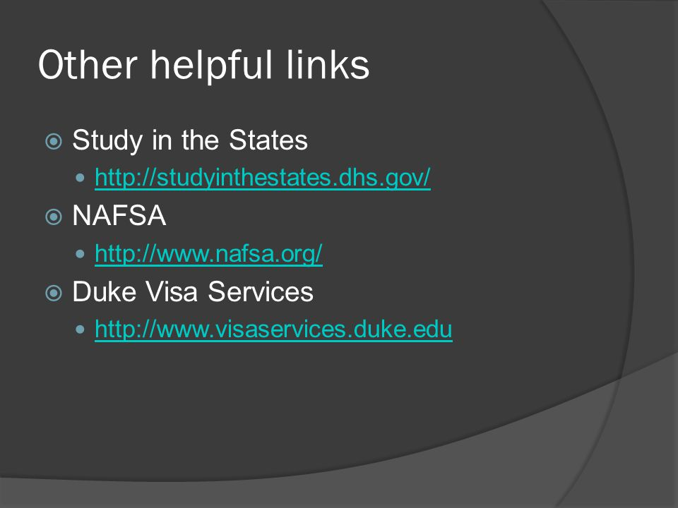 Other helpful links Study in the States NAFSA Duke Visa Services