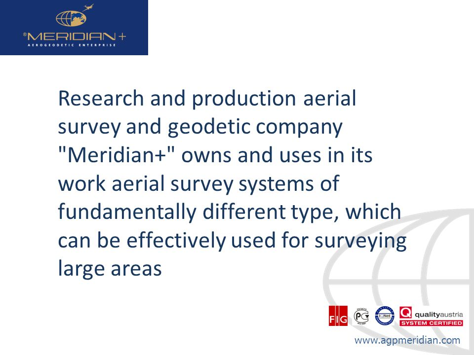 Research and production aerial survey and geodetic company Meridian+ owns and uses in its work aerial survey systems of fundamentally different type, which can be effectively used for surveying large areas