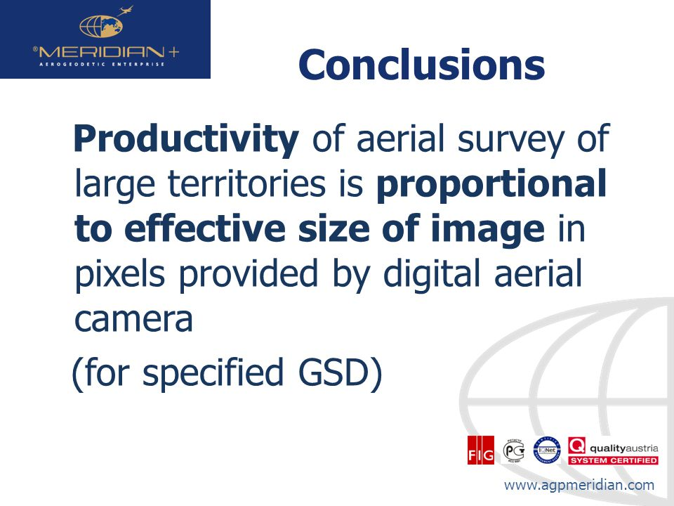 Conclusions Productivity of aerial survey of large territories is proportional to effective size of image in pixels provided by digital aerial camera.