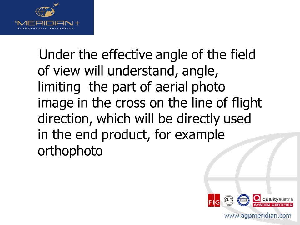 Under the effective angle of the field of view will understand, angle, limiting the part of aerial photo image in the cross on the line of flight direction, which will be directly used in the end product, for example orthophoto