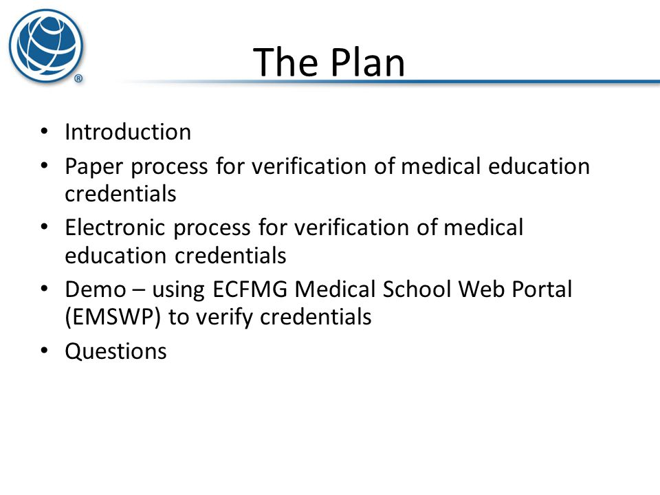 The Plan Introduction. Paper process for verification of medical education credentials.