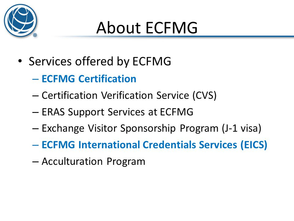 About ECFMG Services offered by ECFMG ECFMG Certification