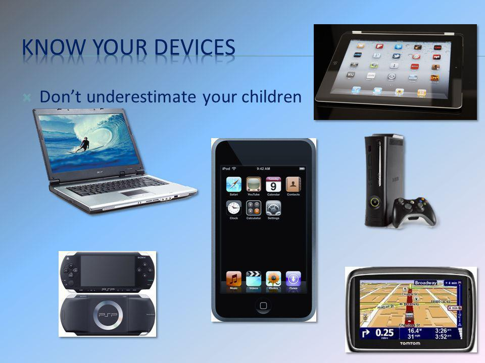 Know your devices Don't underestimate your children