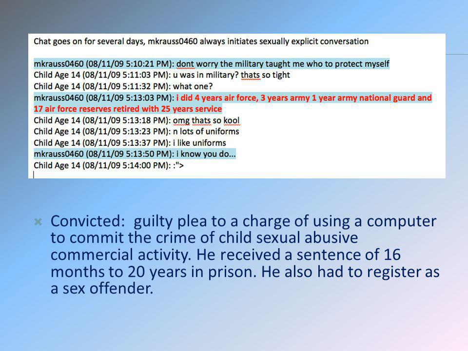 Convicted: guilty plea to a charge of using a computer to commit the crime of child sexual abusive commercial activity.