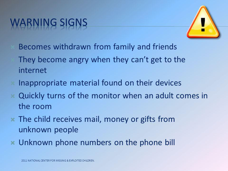 Warning signs Becomes withdrawn from family and friends