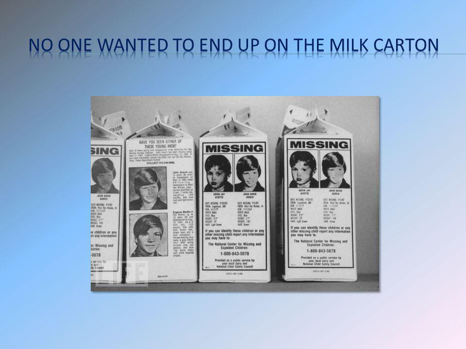 No one wanted to end up on the milk carton