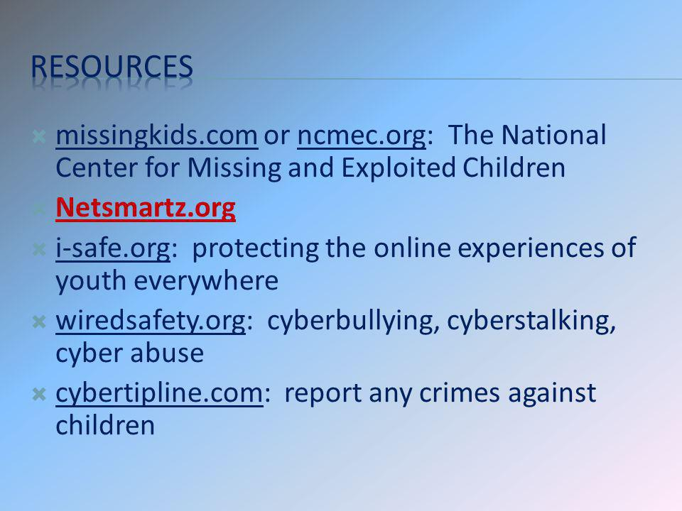 Resources missingkids.com or ncmec.org: The National Center for Missing and Exploited Children. Netsmartz.org.