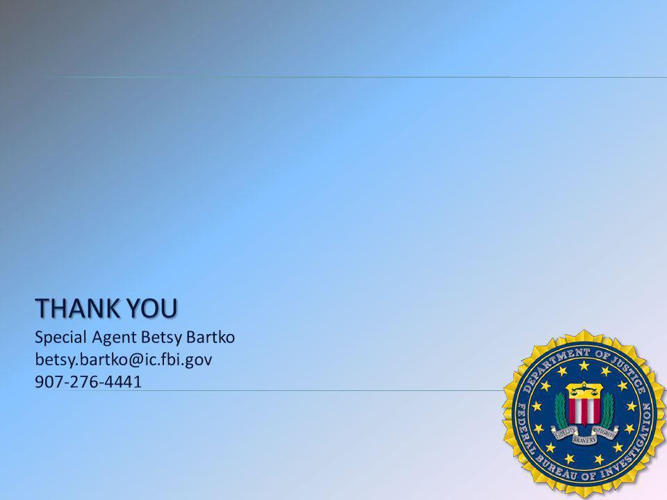 THANK YOU Special Agent Betsy Bartko betsy.bartko@ic.fbi.gov