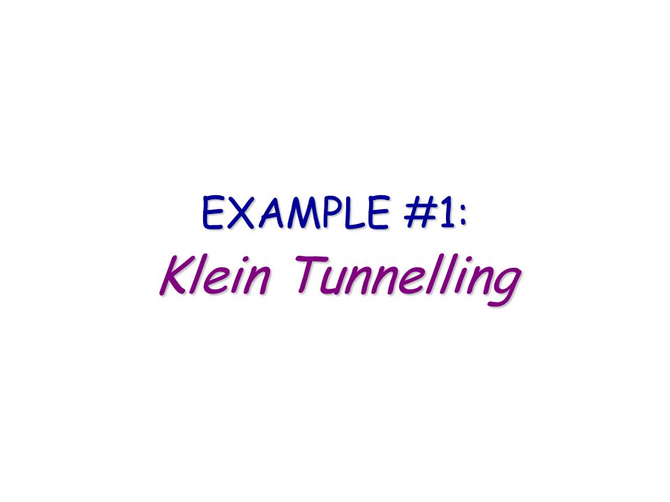 EXAMPLE #1: Klein Tunnelling
