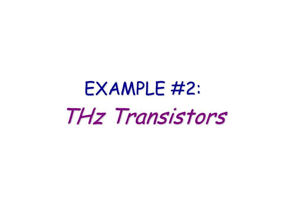EXAMPLE #2: THz Transistors