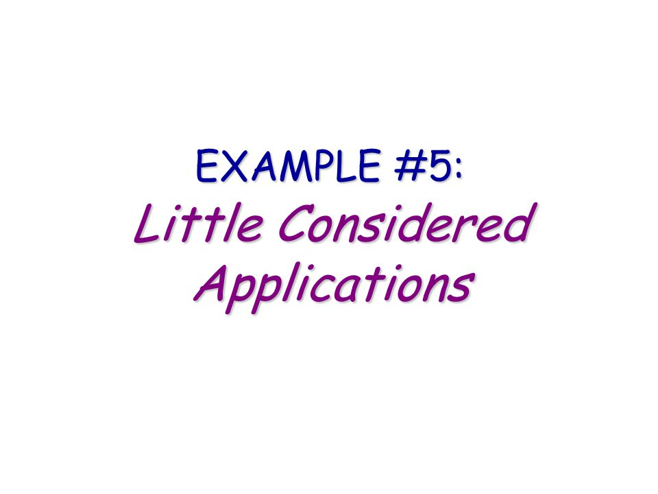 Little Considered Applications
