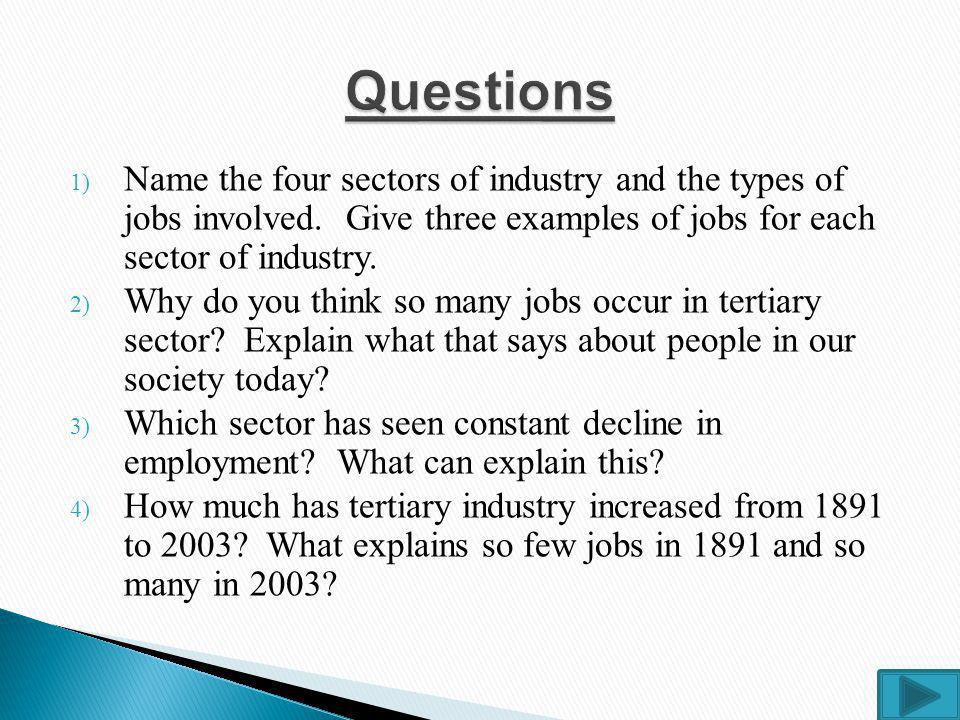 Questions Name the four sectors of industry and the types of jobs involved. Give three examples of jobs for each sector of industry.