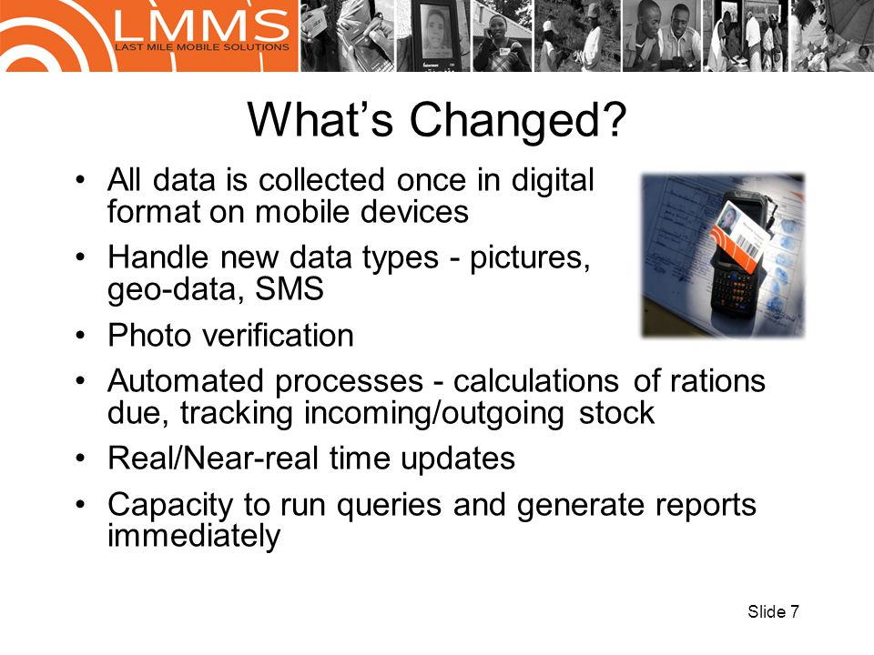 What's Changed All data is collected once in digital format on mobile devices. Handle new data types - pictures, geo-data, SMS.