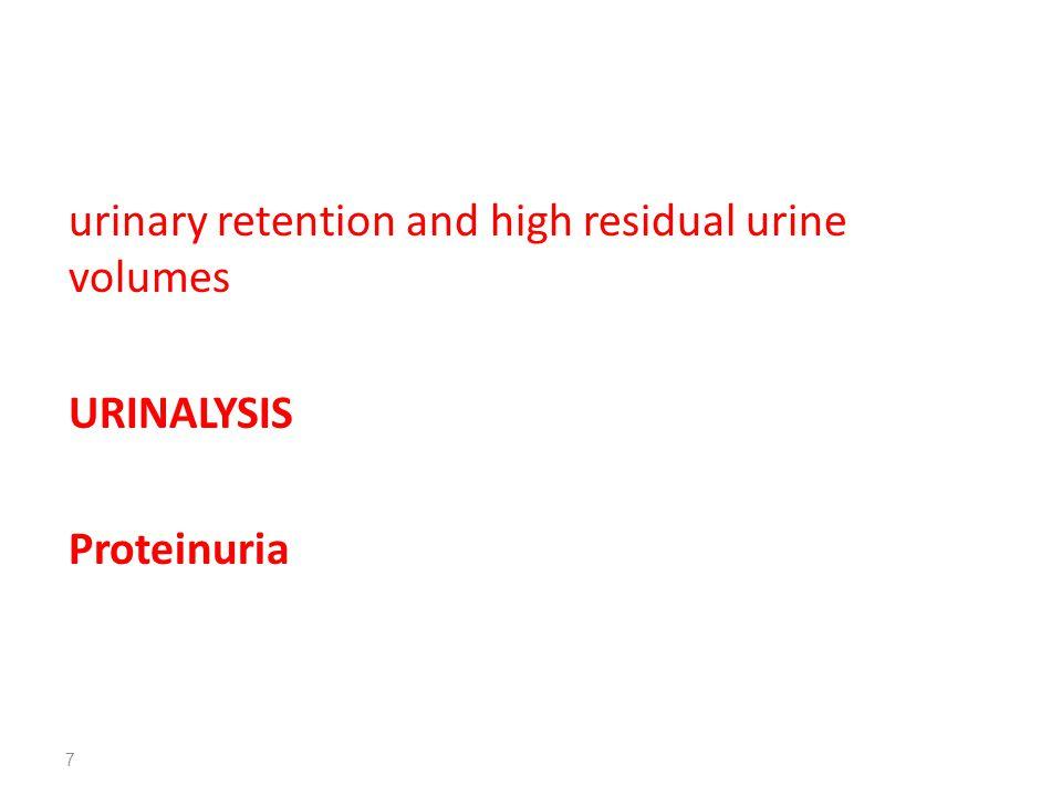 urinary retention and high residual urine volumes URINALYSIS Proteinuria