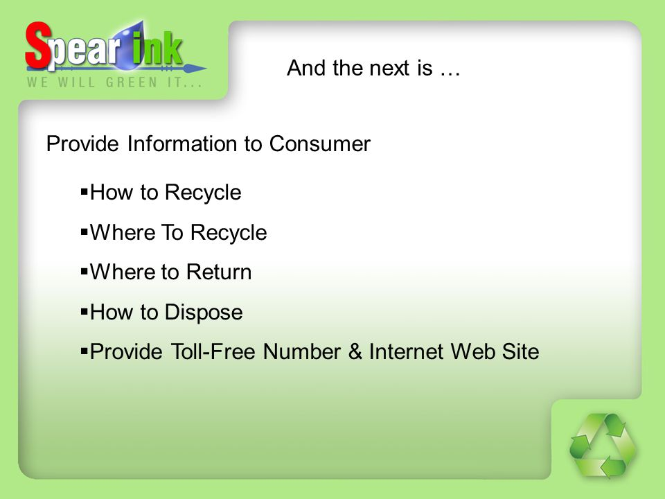 And the next is … Provide Information to Consumer. How to Recycle. Where To Recycle. Where to Return.