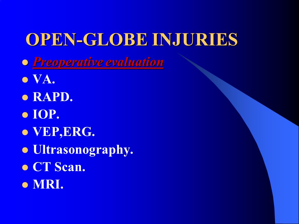 OPEN-GLOBE INJURIES Preoperative evaluation VA. RAPD. IOP. VEP,ERG.