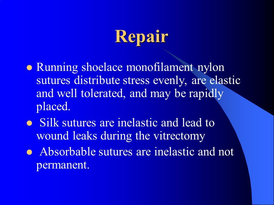 Repair Running shoelace monofilament nylon sutures distribute stress evenly, are elastic and well tolerated, and may be rapidly placed.