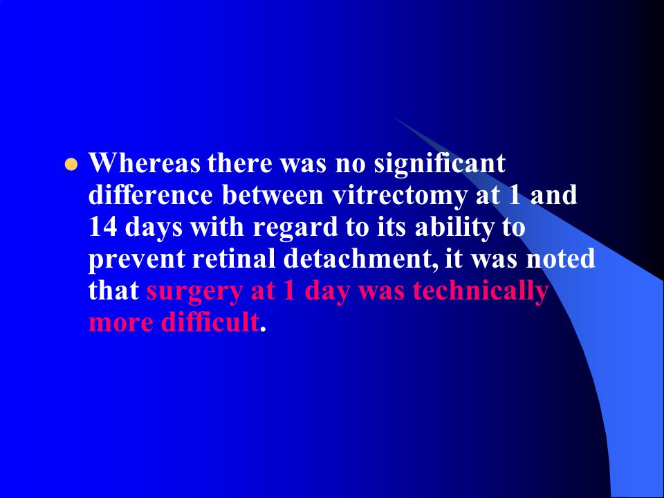 Whereas there was no significant difference between vitrectomy at 1 and 14 days with regard to its ability to prevent retinal detachment, it was noted that surgery at 1 day was technically more difficult.
