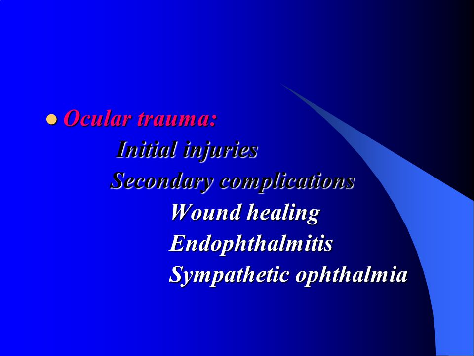 Ocular trauma: Initial injuries. Secondary complications.
