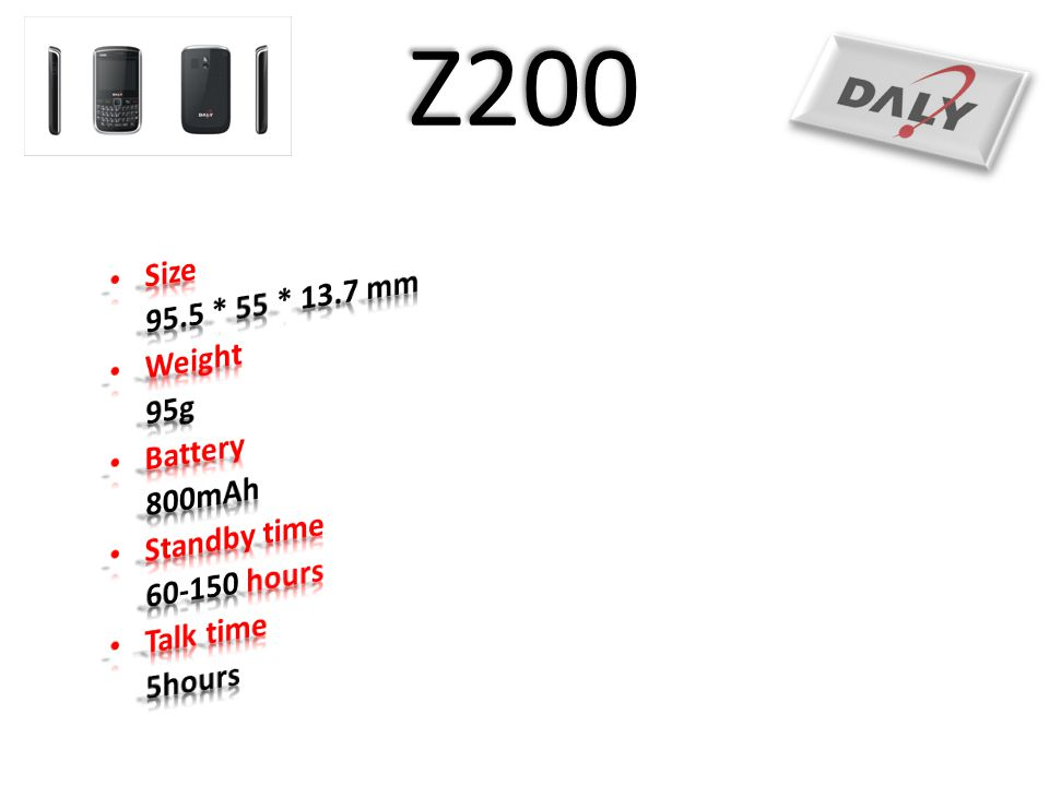 Z200 Size 95.5 * 55 * 13.7 mm Weight 95g Battery 800mAh Standby time
