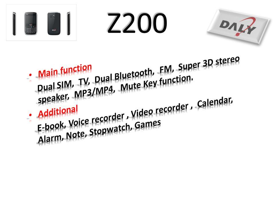Z200 Main function. Dual SIM, TV, Dual Bluetooth, FM, Super 3D stereo speaker, MP3/MP4, Mute Key function.
