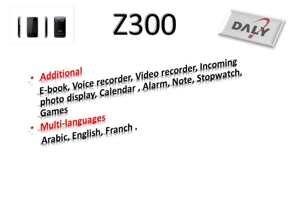 Z300 Additional. E-book, Voice recorder, Video recorder, Incoming photo display, Calendar , Alarm, Note, Stopwatch, Games.
