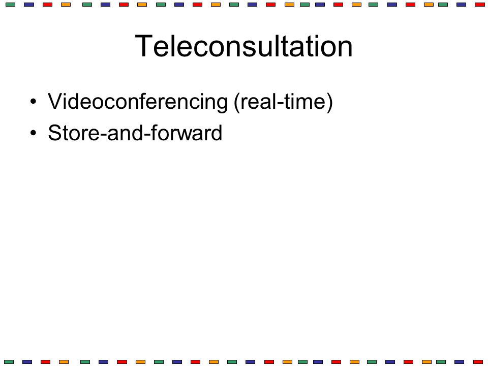 Teleconsultation Videoconferencing (real-time) Store-and-forward