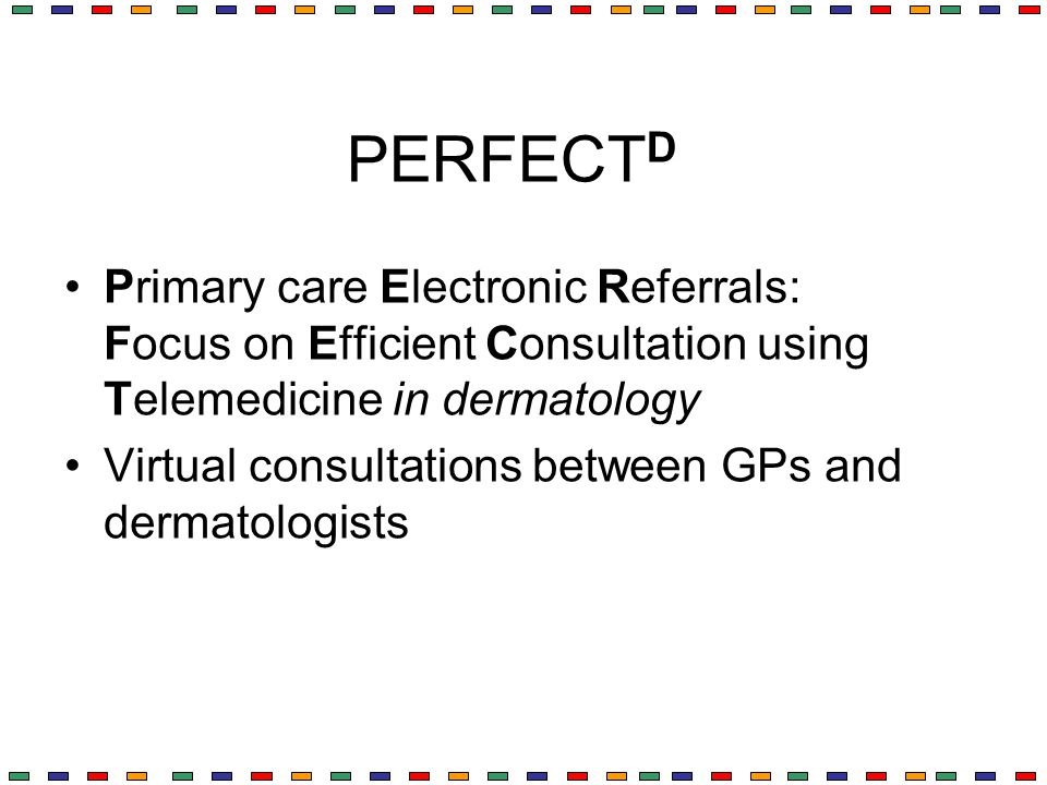 PERFECTD Primary care Electronic Referrals: Focus on Efficient Consultation using Telemedicine in dermatology.