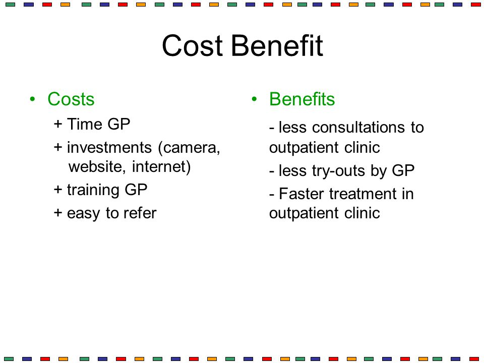 Cost Benefit Costs Benefits - less consultations to outpatient clinic