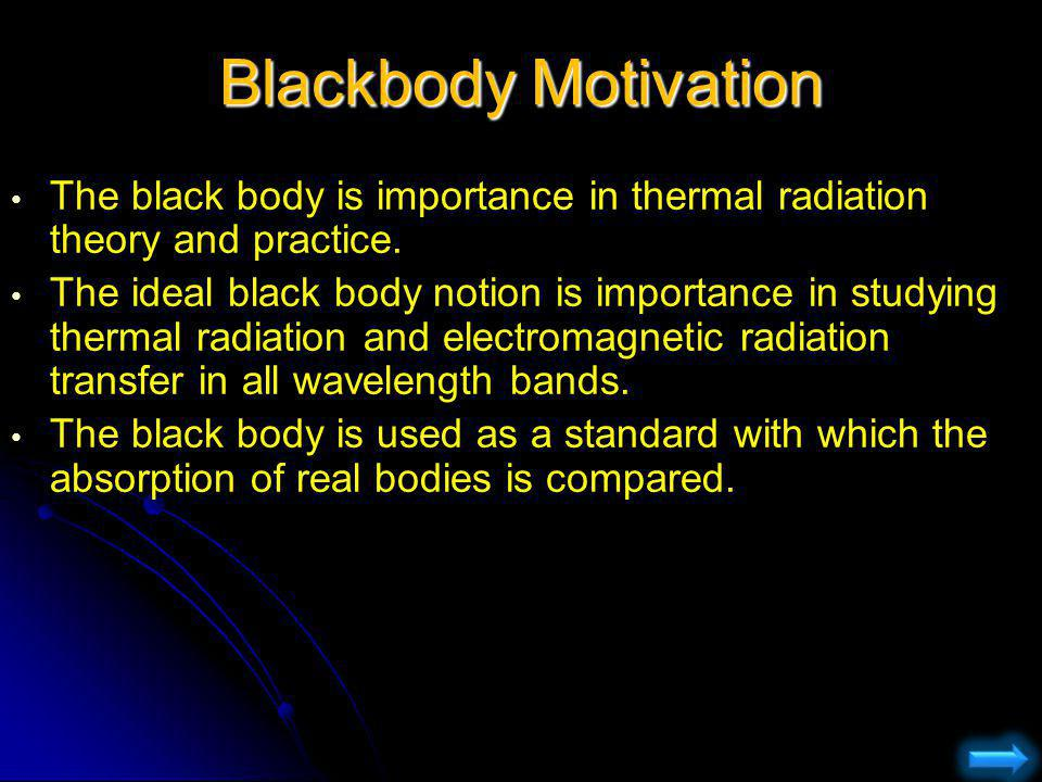 Blackbody Motivation The black body is importance in thermal radiation theory and practice.