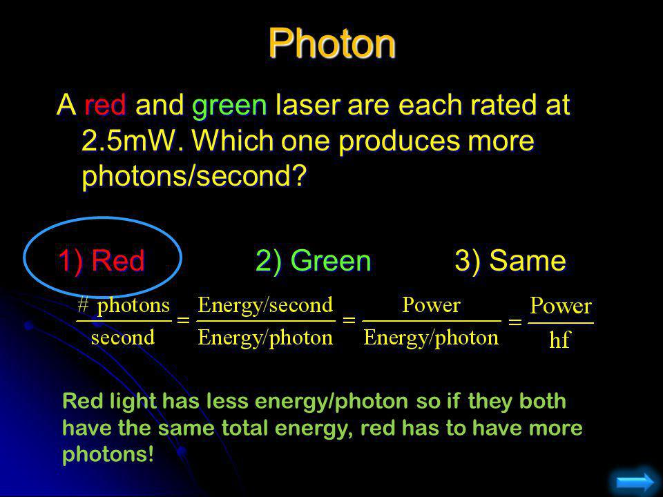 Photon A red and green laser are each rated at 2.5mW. Which one produces more photons/second 1) Red 2) Green 3) Same