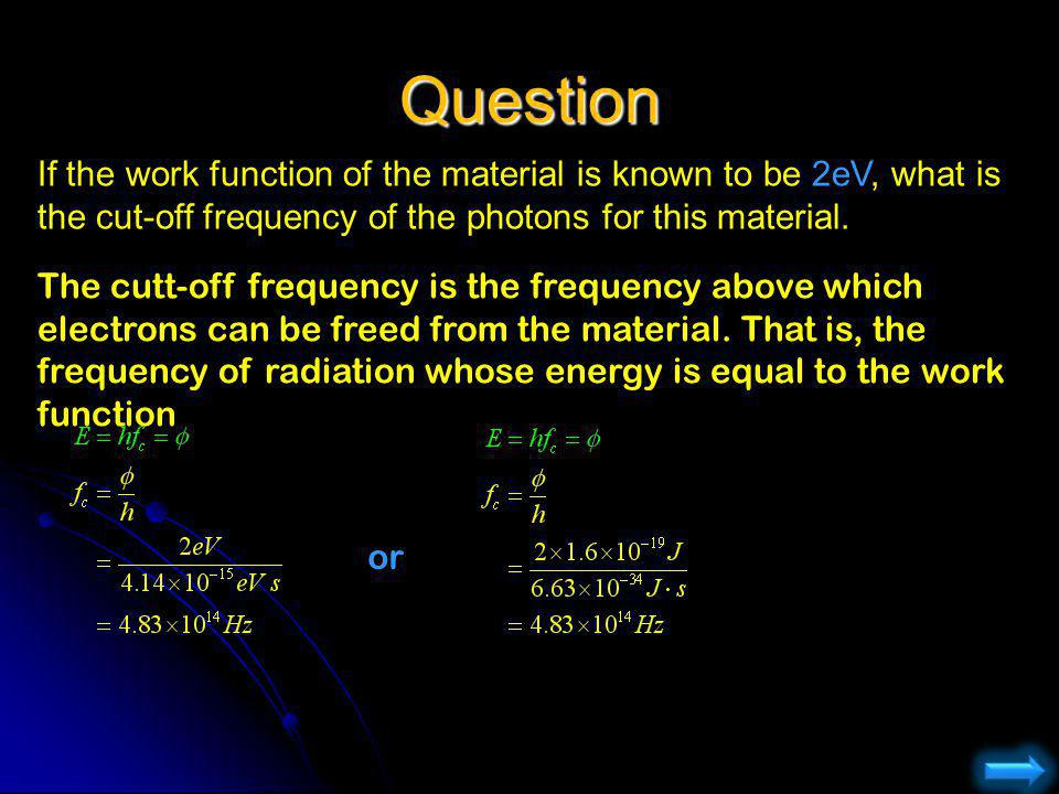 Question If the work function of the material is known to be 2eV, what is the cut-off frequency of the photons for this material.