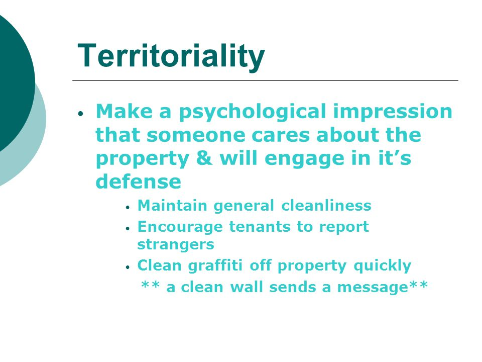 Territoriality Make a psychological impression that someone cares about the property & will engage in it's defense.