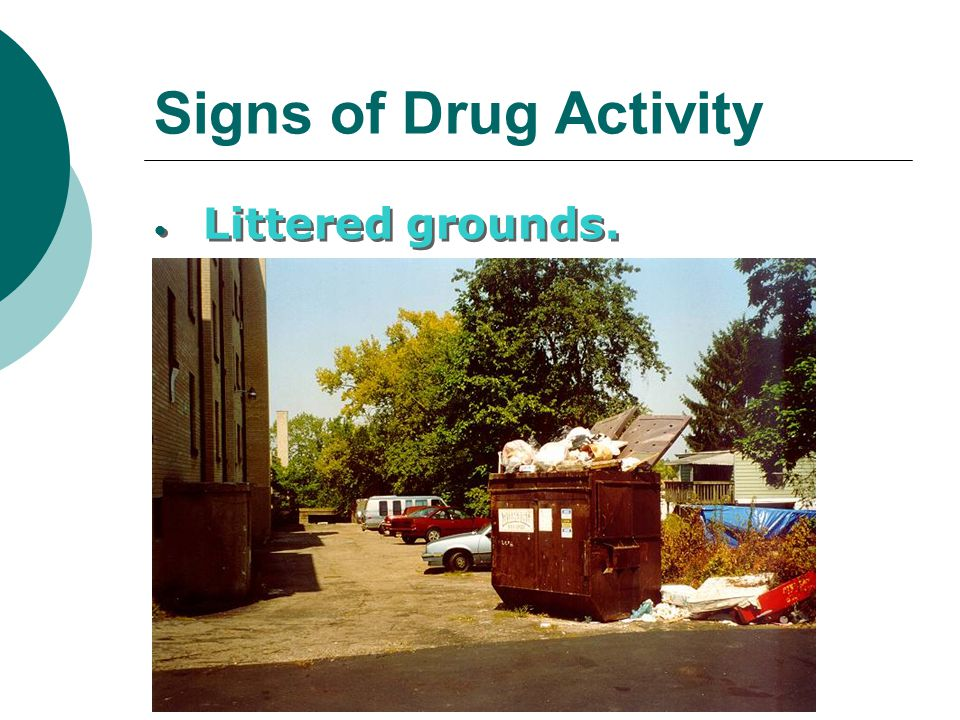 Signs of Drug Activity Littered grounds.
