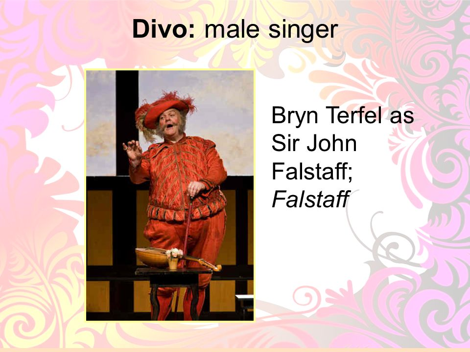Divo: male singer Bryn Terfel as Sir John Falstaff; Falstaff