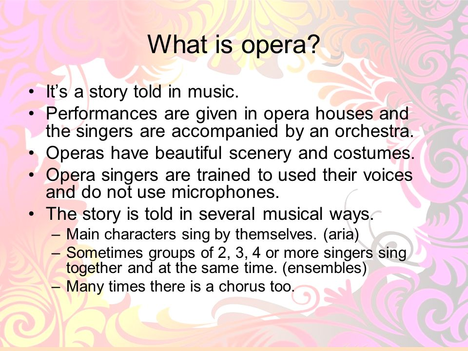 What is opera It's a story told in music.