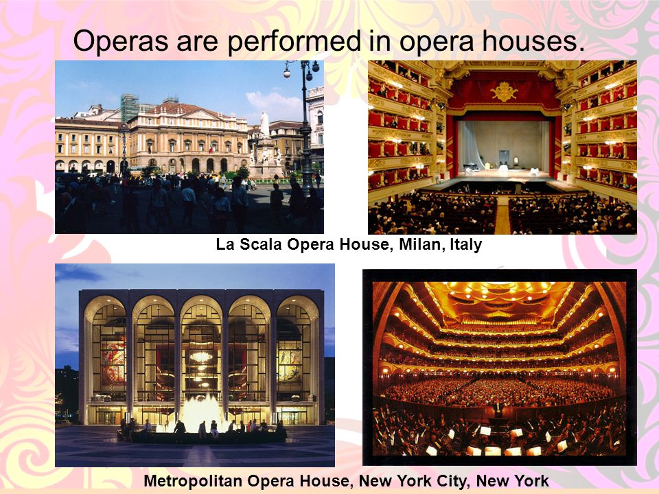 Operas are performed in opera houses.