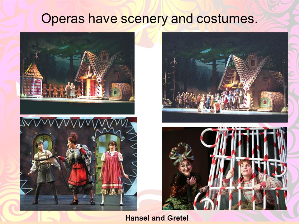 Operas have scenery and costumes.