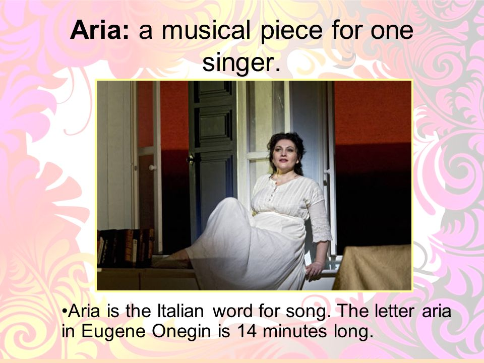 Aria: a musical piece for one singer.