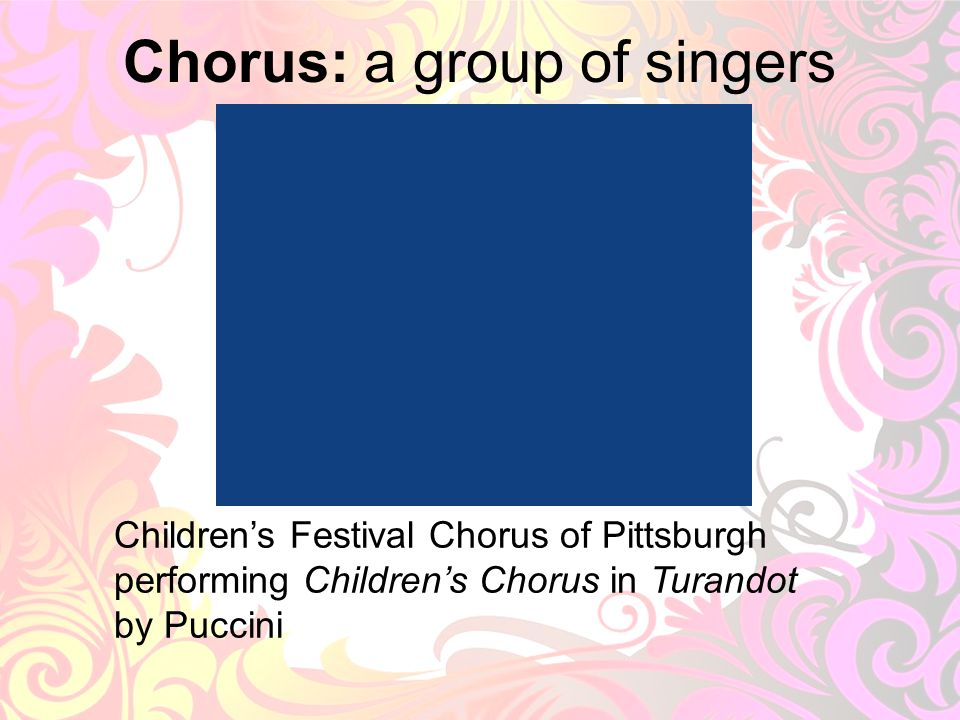 Chorus: a group of singers