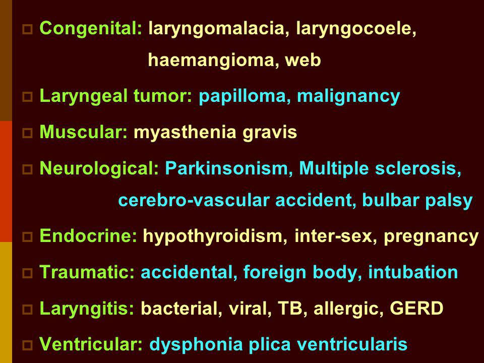 Congenital: laryngomalacia, laryngocoele, haemangioma, web