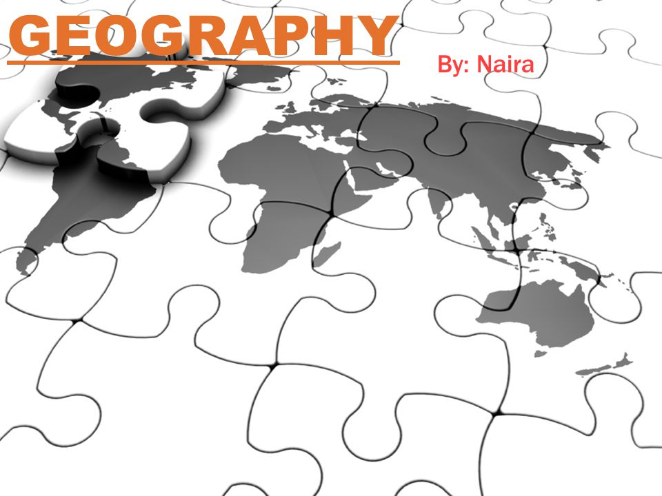 GEOGRAPHY By: Naira