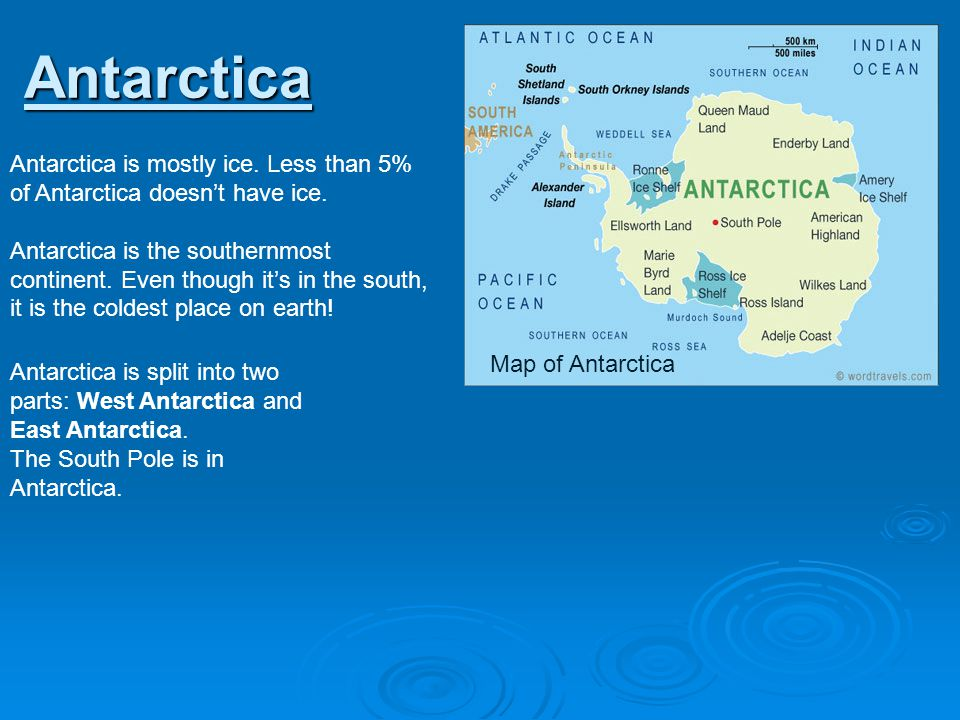 Antarctica Antarctica is mostly ice. Less than 5% of Antarctica doesn't have ice.