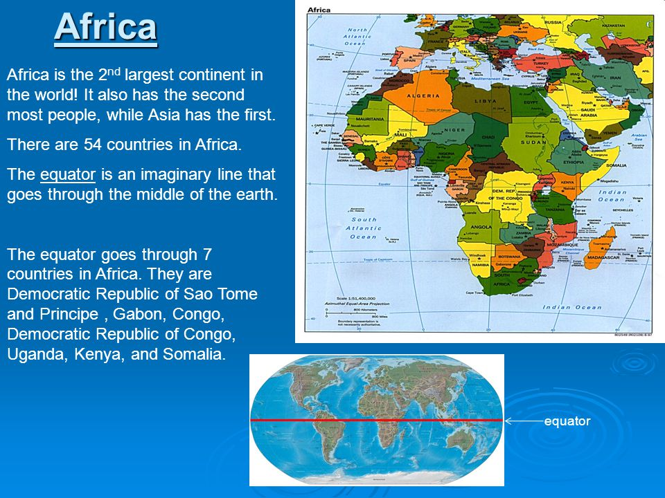 Africa Africa is the 2nd largest continent in the world! It also has the second most people, while Asia has the first.