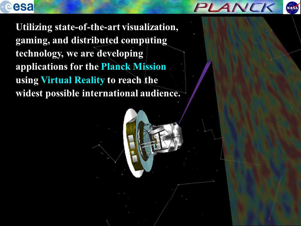 Utilizing state-of-the-art visualization, gaming, and distributed computing technology, we are developing applications for the Planck Mission using Virtual Reality to reach the widest possible international audience.